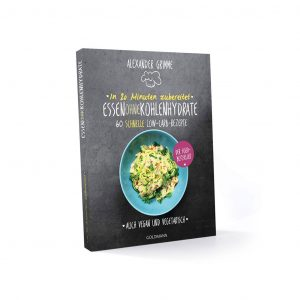 In 20 Minuten zubereitet: Essen ohne Kohlenhydrate: 60 schnelle Low-Carb-Rezepte - Auch vegan und vegetarisch - Der Food-Bestseller